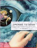 Opening to Good, Anne Kubitsky, 1482566540