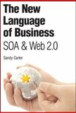 The New Language of Business : Soa and Web 2. 0, Carter, Sandy, 013195654X