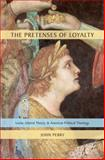 The Pretenses of Loyalty : Locke, Liberal Theory, and American Political Theology, Perry, John, 0199756546