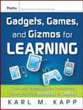Gadgets, Games, and Gizmos for Learning : Tools and Techniques for Transferring Know-How from Boomers to Gamers, Kapp, Karl M., 0787986542
