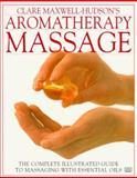 Aromatherapy Massage, Clare Maxwell-Hudson, 0789416549