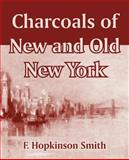 Charcoals of New and Old New York, Francis Hopkinson Smith, 1410106543