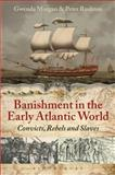 Banishment in the Early Atlantic World : Convicts, Rebels and Slaves, Morgan, Gwenda and Rushton, Peter, 1441106545
