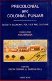 Precolonial and Colonial Punjab : Society, Economy, Politics, and Culture: Essays for Indu Banga, Grewal, Reeta and Pall, Sheena, 8173046549