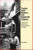 Tramps, Unfit Mothers, and Neglected Children : Negotiating the Family in Nineteenth-Century Philadelphia, Broder, Sherri, 0812236548