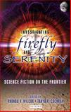 Investigating Firefly and Serenity : Science Fiction on the Frontier, Wilcox, Rhonda V., 1845116542