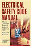 Electrical Safety Code Manual : A Plain Language Guide to National Electrical Code, OSHA and NFPA, Keller, Kimberley, 1856176541