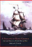 A Frigate of King George : Life and Duty on a British Man-of-War, Vale, Brian, 1860646549