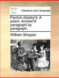 Faction Display'D a Poem Answer'D Paragraph by Paragraph, William Shippen, 1170676545