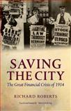 Saving the City : The Great Financial Crisis Of 1914, Roberts, Richard, 0199646546