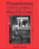 Postmodernism and the En-Gendering of Marcel Duchamp, Jones, Amelia, 0521456541