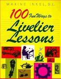 100 Fun Ways to Livelier Lessons, Grades 2-5, Maxine Inkel, 0896226549