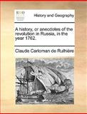 A History, or Anecdotes of the Revolution in Russia, in the Year 1762, Claude Carloman de Rulhière, 1140656546