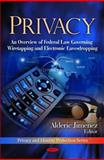Privacy: an Overview of Federal Law Governing Wiretapping and Electronic Eavesdropping, , 1607416549