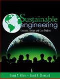Sustainable Engineering : Concepts, Design and Case Studies, Allen, David T. and Shonnard, David R., 0132756544