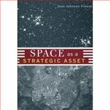 Space as a Strategic Asset, Joan Johnson-Freese, 0231136544