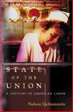 State of the Union - A Century of American Labor, Lichtenstein, Nelson, 0691116547