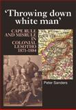 Throwing down White Man : Cape Rule and Misrule in Colonial Lesotho, 1871-1884, Huws, Ursula and Sanders, Peter, 0850366542