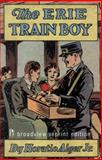 The Erie Train Boy, Horatio Alger, 1551116545