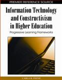 Information Technology and Constructivism in Higher Education : Progressive Learning Frameworks, Carla R. Payne, 1605666548