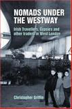 Nomads under the Westway : Irish Travellers, Gypsies and Other Traders in West London, Griffin, Christopher, 1902806549