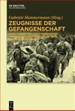 Zeugnisse der Gefangenschaft : Aus Tagebüchern und Erinnerungen Italienischer Militärinternierter in Deutschland 1943-1945, Gabriele Hammermann, 3110366541