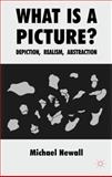 What Is a Picture? : Depiction, Realism, Abstraction, Newall, Michael, 0230276555
