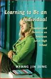 Learning to Be an Individual : Emotion and Person in an American Junior High School, Jung, Hyang-Jin, 0820486558