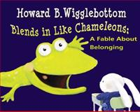 Howard B. Wigglebottom Blends in Like Chameleons, Howard Binkow, 0982616554