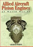 Allied Aircraft Piston Engines of World War II, White, Graham, 1560916559
