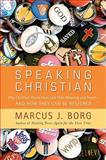 Speaking Christian, Marcus J. Borg, 0061976555