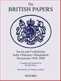 The British Papers : Secret and Confidential Documents India-Pakistan-Bangladesh 1958-1969, , 0195796551