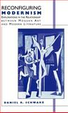 Reconfiguring Modernism : Explorations in the Relationship Between Modern Art and Modern Literature, Schwarz, Daniel R. and Daniel R., Schwarz, 0312126557