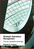 Strategic Operations Management : The New Competitive Advantage, Lowson, Robert H., 0415256550