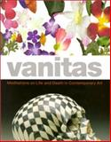 Vanitas : Meditations on Life and Death in Contemporary Art, Ravenal, John B., 0917046552