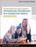 Teachers Discovering Computers : Integrating Technology in a Connected World, Shelly, Gary and Gunter, Glenda A., 1133526551