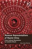 Museum Representations of Maoist China from Cultural Revolution to Commie Kitsch, Barnes, Amy Jane, 1472416554