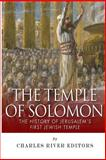 The Temple of Solomon: the History of Jerusalem's First Jewish Temple, Charles River Charles River Editors, 1500126551