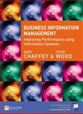 Business Information Management : Improving Performance Using Information Systems, Wood, Steve and Chaffey, Dave, 0273686550