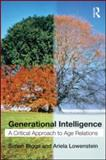 Generational Intelligence : A Critical Approach to Age Relations, Biggs, Simon and Lowenstein, Ariela, 0415546559