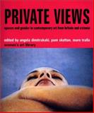 Private Views : Spaces and Gender in Contemporary Art from Britain and Estonia, Dimitrakaki Angela, 1860646557