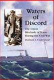 Waters of Discord : The Union Blockade of Texas During the Civil War, Underwood, Rodman L., 0786416556