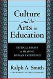 Culture and the Arts in Education, Ralph Alexander Smith, 080774655X