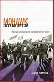 Mohawk Interruptus : Political Life Across the Borders of Settler States, Simpson, Audra, 0822356554
