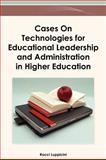 Cases on Technologies for Educational Leadership and Administration in Higher Education, Rocci Luppicini, 1466616555