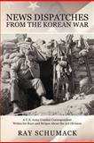 News Dispatches from the Korean War, Ray Schumack, 1477296557