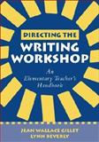 Directing the Writing Workshop : An Elementary Teacher's Handbook, Gillet, Jean Wallace and Beverly, Lynn, 1572306556