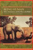 Being Human : Ethics, Environment and Our Place in the World, Peterson, Anna L., 0520226550