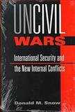 UnCivil Wars : International Security and the New Internal Conflicts, Snow, Donald M., 1555876552