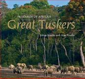 In Search of Africa's Great Tuskers, Johan Marais and Alan Ainslie, 0143026550